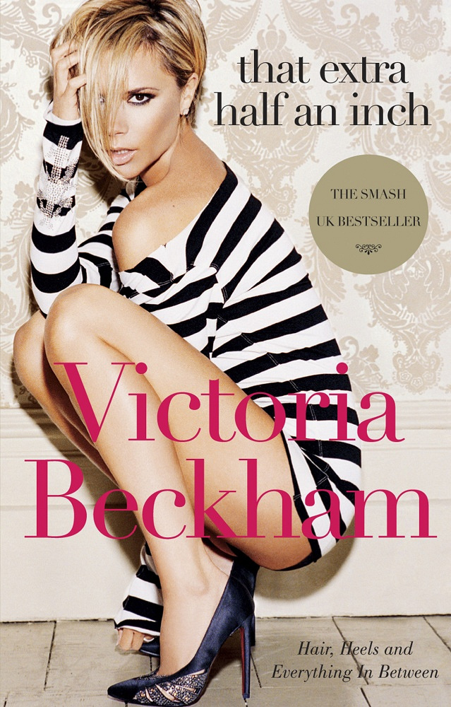 Victoria Beckham has written two books: an autobiography 'Learning to Fly' and 'That Extra Half an Inch' about style and fashion